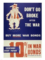 Don't Go Broke After the War Buy More War Bonds Fine-Art Print