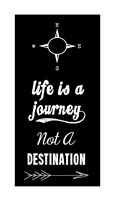 Life Is A Journey Not A Destination black Fine-Art Print