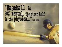 Baseball is 90% Mental. The other half is the physical. -Yogi Berra Fine-Art Print