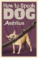 How to Speak Dog - Ambition Fine-Art Print