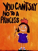 You Can't Say No To A Princess Fine-Art Print