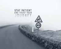 Stay Patient And Trust Your Journey - Foggy Road Grayscale Fine-Art Print