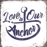 Love is Our Anchor Fine-Art Print
