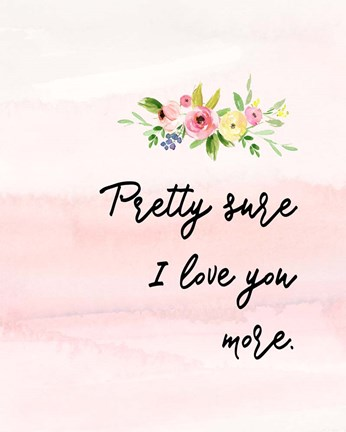 Framed Pretty Sure I Love You More Print