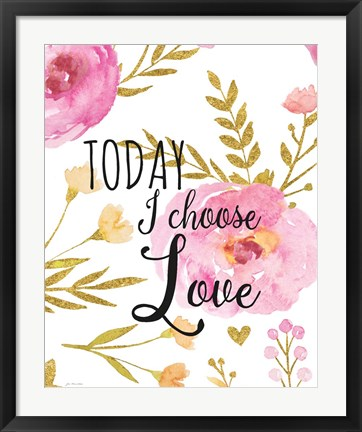 Framed Today I Choose Love Print