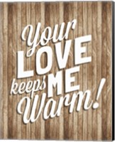 Your Love Keeps Me Warm Fine-Art Print
