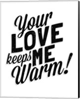 Your Love Keeps Me Warm Classic Fine-Art Print