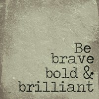Be Brave, Bold & Brilliant Fine-Art Print