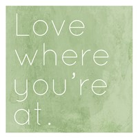 Love Where Youre At Fine-Art Print