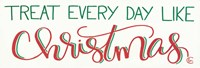 Treat Everyday Like Christmas Fine-Art Print