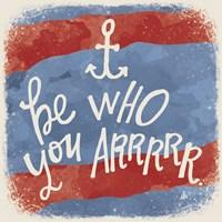 Be Who You Arrrrr Fine-Art Print