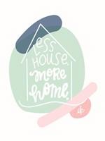 Less House, More Home Fine-Art Print