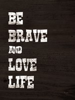 Be Brave and Love Life Fine-Art Print