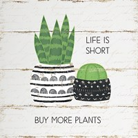 Life is Short, Buy More Plants Fine-Art Print
