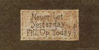Never Let Yesterday Fill Up Today Fine-Art Print
