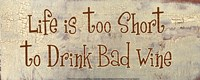 Life is too Short to Drink Bad Wine Fine-Art Print