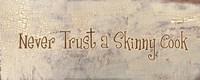 Never Trust a Skinny Cook Fine-Art Print