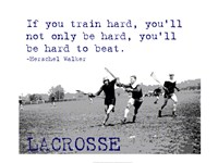 If You Train Hard, Lacrosse Fine-Art Print