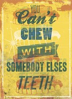 You Can't Chew with Somebody Elses Teeth Fine-Art Print