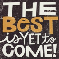 The Best Is YetTo Come Fine-Art Print