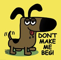 Don't Make Me Beg! Fine-Art Print