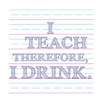 I Teach Therefore, I Drink. Fine-Art Print