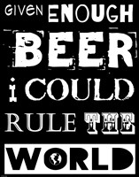 Given Enough Beer I Could Rule the World - black background Fine-Art Print
