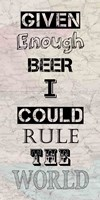Given Enough Beer I Could Rule the World Fine-Art Print