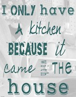 I Only Have a Kitchen Because it Came With the House Fine-Art Print