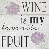 Wine is My Favorite Fruit I Fine-Art Print