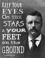 Keep Your Eyes On the Stars and Your Feet On the Ground - Theodore Roosevelt Fine-Art Print