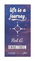 Life Is A Journey Not A Destination Fine-Art Print