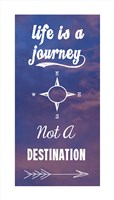 Life Is A Journey Not A Destination Fine-Art Print