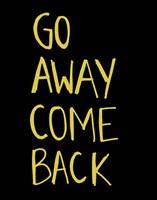 Go Away Come Back Fine-Art Print