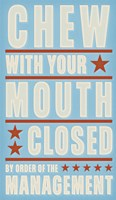 Chew With Your Mouth Closed Fine-Art Print
