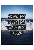 You Can't Stop The Waves, But You Can Learn To Surf Fine-Art Print