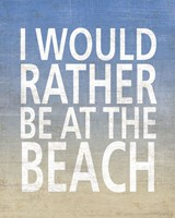 I Would Rather Be At The Beach Fine-Art Print