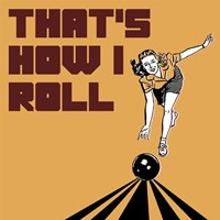 That's How I Roll - Woman Fine-Art Print