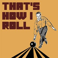 That's How I Roll - Man Fine-Art Print