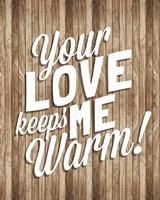 Your Love Keeps Me Warm Fine-Art Print