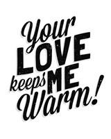 Your Love Keeps Me Warm Classic Fine-Art Print