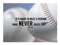 It's Hard to Beat a Person Who Never Gives Up -Babe Ruth Fine-Art Print