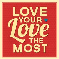 Love Your Love The Most Fine-Art Print