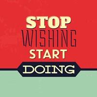 Stop Wishing Start Doing Fine-Art Print
