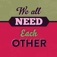 We All Need Each Other 1 Fine-Art Print