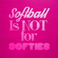 Softball is Not for Softies - Pink Fine-Art Print