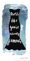 Dress Like You Are Already Famous Fine-Art Print