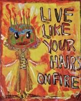 Live Like Your Hair's On Fire Fine-Art Print