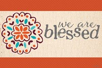 We Are Blessed Fine-Art Print