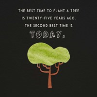 The Best Time to Plant a Tree on Black Fine-Art Print